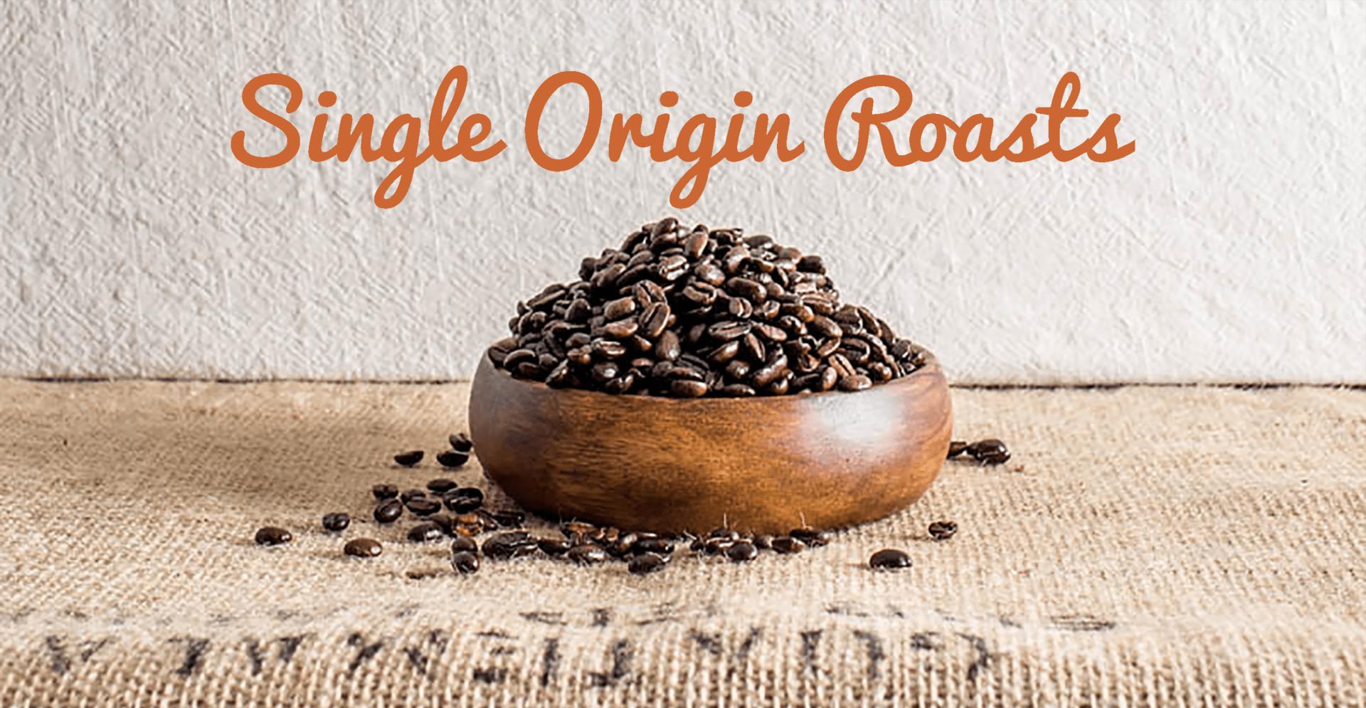 Single Origin Roasts